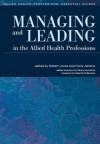 Managing and Leading in the Allied Health Professions (Allied Health Professions - Essential Guides) - Robert B. Jones