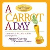 A Carrot A Day: A Daily Dose of Recognition for Your Employees - Chester Elton