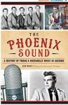 The Phoenix Sound: A History of Twang and Rockabilly Music in Arizona - Jim West