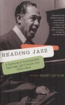 Reading Jazz: A Gathering of Autobiography, Reportage, and Criticism from 1919 to Now - Robert Gottlieb