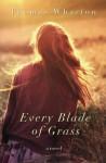 Every Blade of Grass: a novel - Thomas Wharton