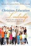 Christian Education Leadership: Making Disciples in the 21st Century Church - Bernard M. Spooner, Judy Morris, Barbara Newman