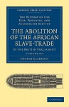 The History of the Abolition of the African Slave-Trade by the British Parliament - Set - Thomas Clarkson