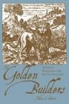 The Golden Builders: Alchemists, Rosicrucians, First Freemasons - Tobias Churton
