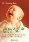 Das glücklichste Baby der Welt: So beruhigt sich Ihr schreiendes Kind - so schläft es besser (German Edition) - Harvey Karp, Karin Wirth