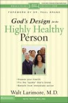 God's Design for the Highly Healthy Person - Walt Larimore, Traci Mullins