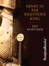 Henry IV: The Righteous King - Ian Mortimer