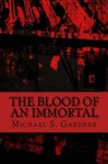 The Blood of an Immortal - Michael S Gardner