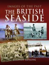 The British Seaside (Images Of The Past) - Luci Gosling