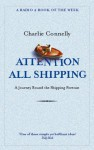 Attention All Shipping A Journey Round the Shipping Forecast - Charlie Connelly