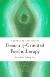 Theory and Practice of Focusing-Oriented Psychotherapy: Beyond the Talking Cure - Greg Madison, Greg Madison, Eugene Gendlin, Annmarie Early, Kevin Krycka, Atsmaout Perlstein, Pavlos ZAROGIANNIS, Peter Afford, Zack Boukydis, Larry Letich, Judy Moore, Helene Brenner, John Amodeo, Sergio Lara, Rob Parker, Campbell Purton, Laury Rappaport, Lynn Preston, Ch
