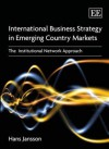 International Business Strategy in Emerging Country Markets: The Institutional Network Approach - Hans Jansson