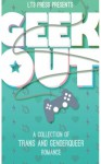 Geek Out: A Collection of Trans and Genderqueer Romance - Cecil Wilde, J K Pendragon, Caitlin Ricci, Alison Evans, Alex Powell, Alden Lila Reedy, Alessandra Ebulu, Francis Gideon
