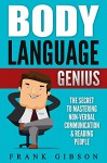 Body Language: Genius: The Secret To Mastering Nonverbal Communication & Reading People - Frank Gibson