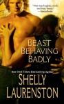 Beast Behaving Badly (The Pride Series) - Shelly Laurenston