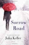 Sorrow Road: A Novel (Bell Elkins Novels) - Julia Keller