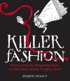 Killer Fashion: Poisonous Petticoats, Strangulating Scarves, and Other Deadly Garments Throughout History - Jennifer Wright