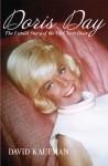 Doris Day: The Untold Story of the Girl Next Door - David Kaufman