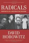 Radicals: Portraits of a Destructive Passion - David Horowitz