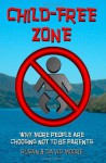 Child-Free Zone: Why More People Are Choosing Not to Be Parents - Susan Moore, David Moore
