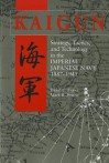 Kaigun: Strategy, Tactics, and Technology in the Imperial Japanese Navy, 1887-1941 - David C. Evans, Mark R. Peattie
