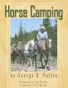 Horse Camping - George B. Hatley, Lewis Portnoy, Juli S. Thorson