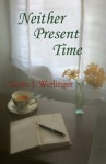 Neither Present Time - Caren J. Werlinger