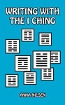 Writing with the I Ching (Writing with Psychology Book 4) - Anna Nilsen, Vince McLeod