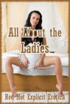 All About the Ladies: Twenty Lesbian Sex Erotica Stories - Sarah Blitz, Connie Hastings, Nycole Folk, Amy Dupont, Angela Ward