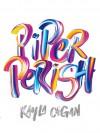Piper Perish - Kayla Cagan