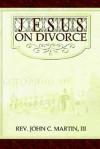 Jesus on Divorce - John Martin