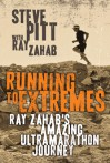 Running To Extremes: Ray Zahab's Amazing Ultramarathon Journey - Steve Pitt, Ray Zahab