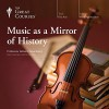 Music as a Mirror of History - The Great Courses, Professor Robert Greenberg, The Great Courses