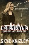 Ashen Rayne (Shadowlands Book 1) - Skye Knizley