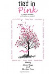 Tied in Pink: A Romance Anthology supporting Breast Cancer Research - Stacey Welsh, Mirren Hogan, Michelle Irwin, Druscilla Morgan, Jeanette O'Hagan, Jennifer Ponce, Meredith Resce, Tony Dews, Erin Yoshikawa, Joanne Efendi, Mary Grace, Druscilla Morgan