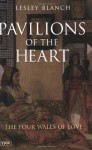 Pavilions of the Heart: The Four Walls of Love - Lesley Blanch