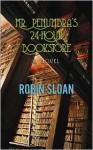 Mr. Penumbra's 24-Hour Bookstore - Robin Sloan