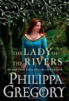 Lady of the Rivers, The (The Cousins' War, #3) - Philippa Gregory