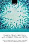 Constructing Identity in and Around Organizations - Majken Schultz, Steve Maguire, Ann Langley, Haridimos Tsoukas