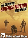 The Seventh Science Fiction Megapack: 25 Modern and Classic Stories - Arthur C. Clarke, Mike Resnick, Robert Silverberg, Lawrence Watt-Evans