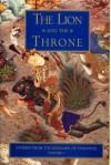 The Lion & the Throne: Stories from the Shahnameh of Ferdowsi, Volume I - Abolqasem Ferdowsi, Ehsan Yarshater, Dick Davis