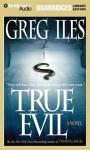 True Evil (Audio) - Greg Iles