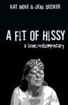 A Fit of Hissy: a schlockumentary - Jeni Decker, Kat Nove