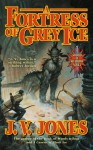 A Fortress of Grey Ice - J.V. Jones
