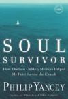 Soul Survivor: How Thirteen Unlikely Mentors Helped My Faith Survive the Church - Philip Yancey