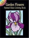 Garden Flowers Stained Glass Coloring Book (Dover Stained Glass Coloring Book) - Marty Noble