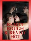 Really Rough and Really Hot: Five Rough Sex Erotica Stories - Kaddy DeLora, Brianna Spelvin, Jeanna Yung, Hope Parsons