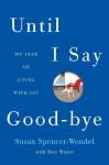 Until I Say Good-Bye - Susan Spencer-Wendel