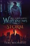 Who Knows the Storm (The Vigilante Book 1) - Tere Michaels