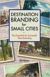 Destination Branding for Small Cities - Bill Baker